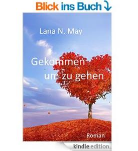 Gekommen um zu gehen - der Debütroman von Lana N. May